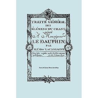 Trait Gnral des lmens du Chant. Facsimile 1766. Traite General des elemens du Chant. by Lacassagne & M. lAbb Joseph