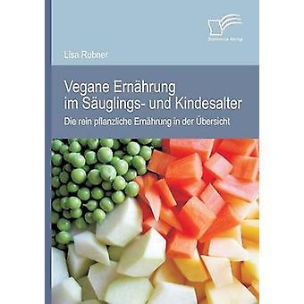 Vegane Ernahrung Im Sauglings Und Kindesalter Die Rein Pflanzliche Ernahrung in Der Ubersicht by Rubner & Lisa