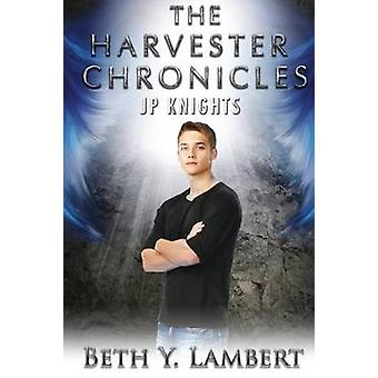 The Harvester Chronicles JP Knights by Lambert & Beth Y.