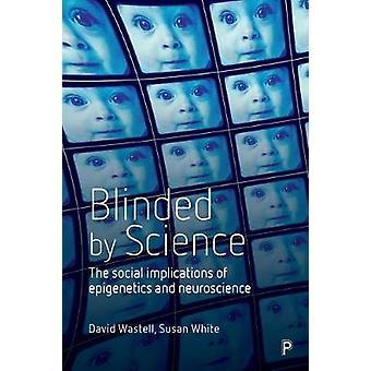 Blindet av Science - de sosiale følgene av Epigenetics og Neurose
