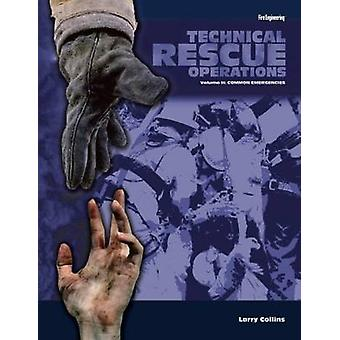 Technical Rescue Operations - Common Emergencies - Volume II by Larry C