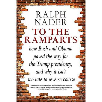 To The Ramparts - How Bush and Obama Paved the Way for the Trump Presi