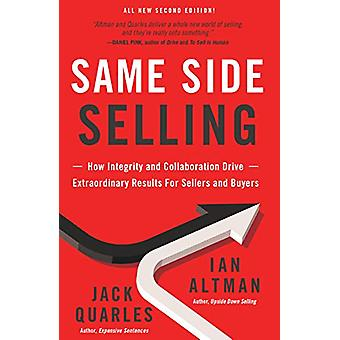 Same Side Selling - How Integrity and Collaboration Drive Extraordinar