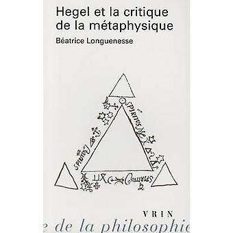 Hegel Et La Critique de La Metaphysique by Beatrice Longuenesse - 978
