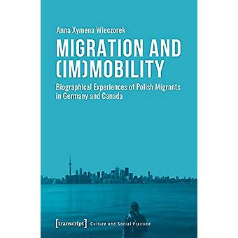 Migration and (Im)Mobility - Biographical Experiences of Polish Migran