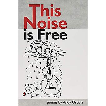 This Noise Is Free by Andy Green - 9781999674250 Book