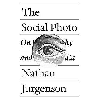 The Social Photo - On Photography and Social Media by Nathan Jurgenson