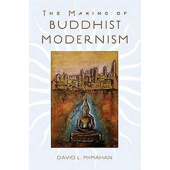 The Making of Buddhist Modernism by McMahan & David L. Associate Professor of Religious Studies & Associate Professor of Religious Studies & Franklin & Marshall College