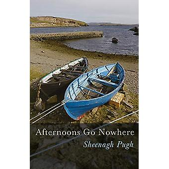 Afternoons Go Nowhere by Sheenagh Pugh - 9781781724989 Book