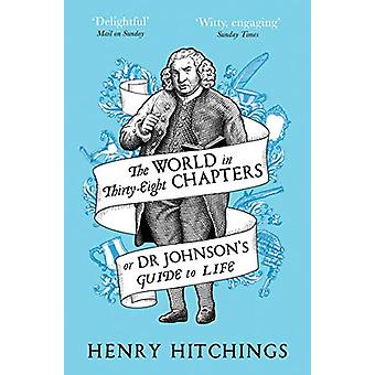 The World in Thirty-Eight Chapters or Dr Johnson's Guide to Life by H