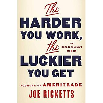 The Harder You Work - the Luckier You Get - An Entrepreneur's Memoir b