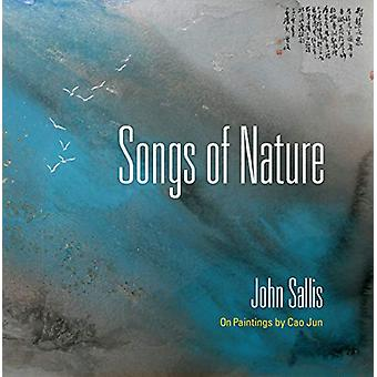 Songs of Nature - On Paintings by Cao Jun by John Sallis - 97802530466