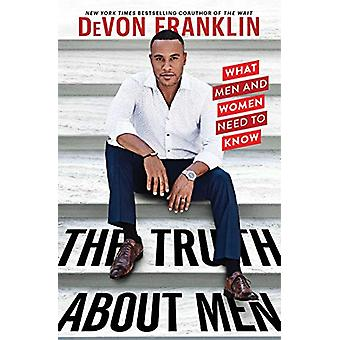 The Truth About Men - What Men and Women Need to Know by DeVon Frankli