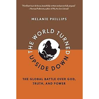 The World Turned Upside Down - The Global Battle Over God - Truth - an