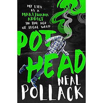Pothead - My Life as a Marijuana Addict in the Age of Legal Weed by Ne