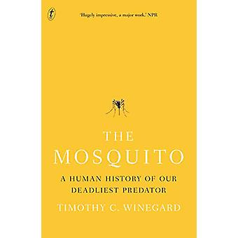 The Mosquito - A Human History of our Deadliest Predator by Timothy Wi