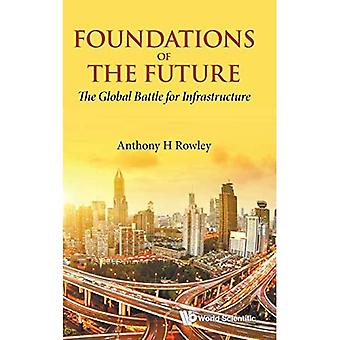Foundations Of The Future: The Global Battle For Infrastructure