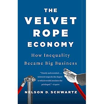 The Velvet Rope Economy  How Inequality Became Big Business by Nelson D Schwartz