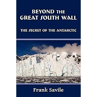 Beyond the Great South Wall by Frank Savile - 9781930585522 Book