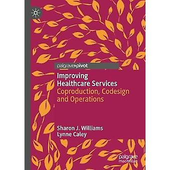 Improving Healthcare Services - Coproduction - Codesign and Operations
