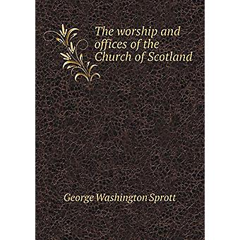 The Worship and Offices of the Church of Scotland by George Washingto