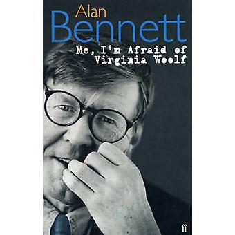 Me Im Afraid of Virginia Woolf por Alan BennettAlan BennettAlan Bennett