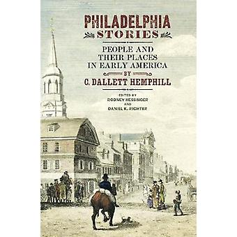 Philadelphia Stories People and Their Places in Early America Early American Studies