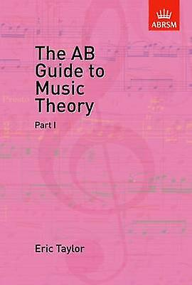 AB Guide to Music Theory Part I by Eric Taylor