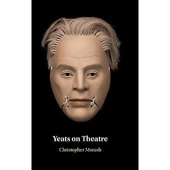 Yeats on Theatre by Christopher Trinity College Dublin Morash
