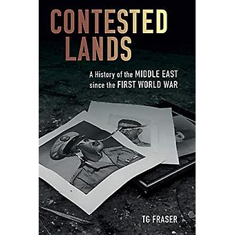 Contested Lands  A History of the Middle East since the First World War by T. G. Fraser