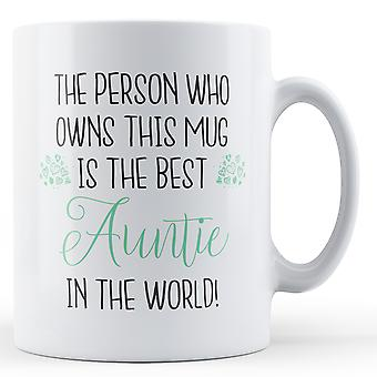 The person who owns this mug is the best Auntie in the world! - Printed Mug