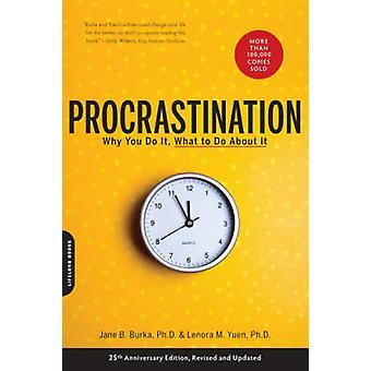 Procrastination - pourquoi vous le faire - ce qu'il faut faire à ce sujet maintenant (2nd Revised