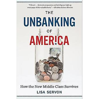 Unbanking of America - How the New Middle Class Survives by Lisa Servo