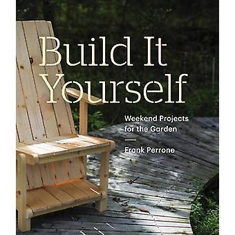Construisez vous-même - projets de fin de semaine pour le jardin par Frank Perrone-