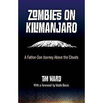 Zombies auf dem Kilimandscharo - ein Vater/Sohn-Reise über den Wolken von Tim