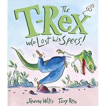 The T-Rex Who Lost His Specs! by Jeanne Willis - 9781783445967 Book