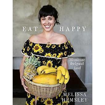 Mangiare felice - 30 minuti Feelgood cibo da Melissa Hemsley - 9781785036637