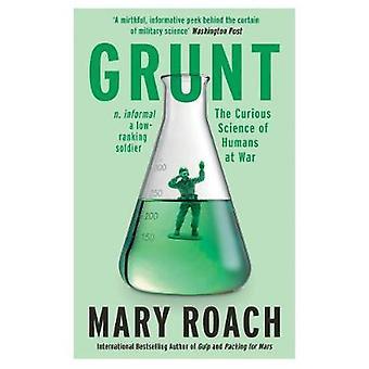 Grunt - neugierig Wissenschaft des Menschen im Krieg von Mary Roach - 978178607