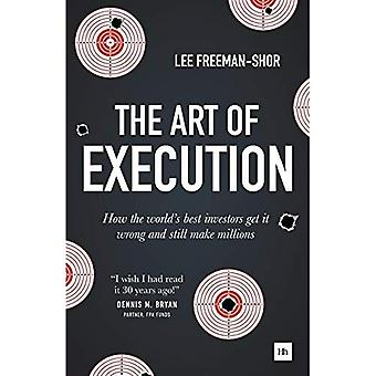 The Art of Execution: How the world's best investors get it wrong and still make millions in the markets