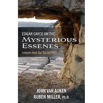 Edgar Cayce auf den geheimnisvollen Essenern: Lehren aus unserer Heiligen Vergangenheit