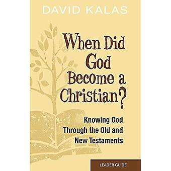 Toen God een christen geworden? Leider Guide: Kennen van de God van het oude en nieuwe Testament