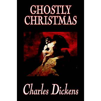 Ghostly Christmas by Charles Dickens Fiction Classics by Dickens & Charles