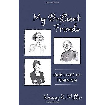 My Brilliant Friends - Our Lives in Feminism by My Brilliant Friends -