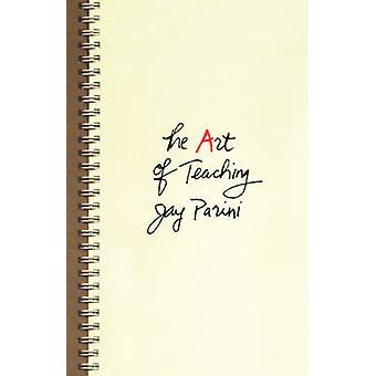 The Art of Teaching by Parini & Jay