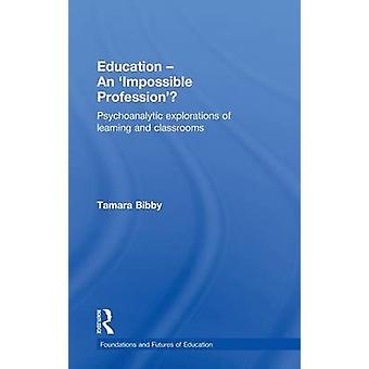 Education  An Impossible Profession Psychoanalytic Explorations of Learning and Classrooms by Bibby & Tamara