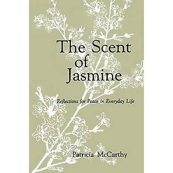 Scent of Jasmine Reflections for Peace in Everyday Life by McCarthy & Patricia