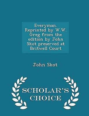 Everyman. Reprinted by W.W. Greg from the edition by John Skot preserved at Britwell Court  Scholars Choice Edition by Skot & John