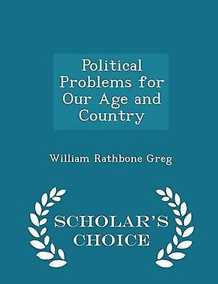Political Problems for Our Age and Country  Scholars Choice Edition by Greg & William Rathbone