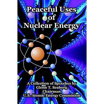 Peaceful Uses of Nuclear Energy by Seaborg & Glenn T.
