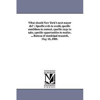 Was mache nächste Bürgermeister New Yorks bestimmte Übel zur Vermeidung von spezifischen Bedingungen zu korrigieren, konkrete Schritte zur konkrete Chancen zu erkennen. ... Präsidium der kommunalen Forschung kann 10 19 vom Bureau of Municipal Research New York